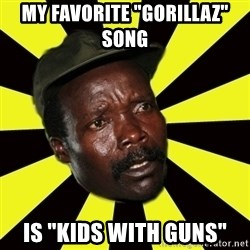 """KONY THE PIMP - my favorite """"gorillaz"""" song  is """"kids with guns"""""""