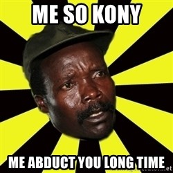 KONY THE PIMP - ME SO KONY  ME ABDUCT YOU LONG TIME