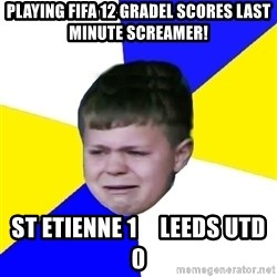 Leeds Kid - playing fifa 12 gradel scores last minute screamer! st etienne 1     leeds utd 0
