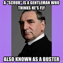 """MR. CARSON - A """"scrub"""" is a gentleman who thinks he's fly also Known as a buster"""