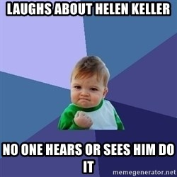 Success Kid - laughs about helen keller no one hears or sees him do it