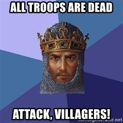 Age Of Empires - ALL TROOPS ARE DEAD ATTACK, VILLAGERS!