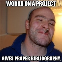 Good Guy Greg - WORKS ON A PROJECT GIVES PROPER BIBLIOGRAPHY
