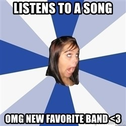 Annoying Facebook Girl - LISTENS TO A SONG OMG NEW FAVORITE BAND <3
