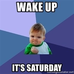 Success Kid - wAKE UP IT'S SATURDAY