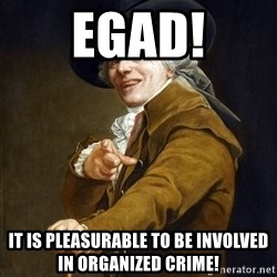 Joseph Ducreaux - EGAD! It is PLEASURABLE to be INVOLVED in organized crime!