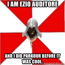 Assassins Creed Ezio - I am Ezio Auditore And I did Parkour before it was cool.