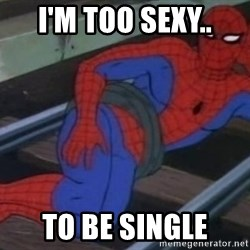 Spidey - I'm too sexy.. to be single