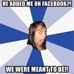 Annoying Facebook Girl - He added me on facebook?! we were meant to be!!
