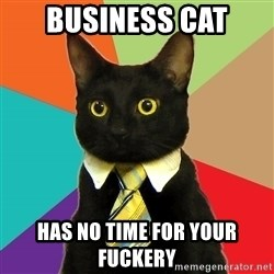 Business Cat - Business cat Has no time for your fuckery