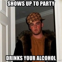 Scumbag Steve - shows up to party drinks your alcohol