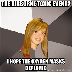 Musically Oblivious 8th Grader - the airborne toxic event? i hope the oxygen masks deployed