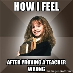 Miss smarty - how i feel after proving a teacher wrong