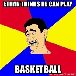 journalist - Ethan thinks he can play basketball