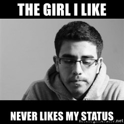 Jose's First World Problems - The girl I LIKE NEVER LIKES MY STATUS