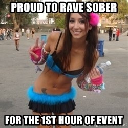 Pretty Rave Girl - proud to rave sober for the 1st hour of event