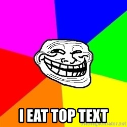Trollface -  I eat top text