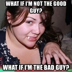 Twihard Social Butterfly - what if I'm not the good guy? what if i'm the bad guy?