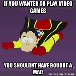 Captain Hindsight - If you wanted to play video games you shouldnt have bought a mac