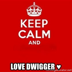 Keep Calm 2 - love dwigger ♥