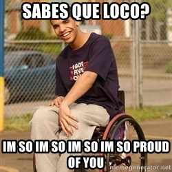 Drake Wheelchair - sabes que loco? im so im so im so im so proud of you