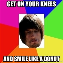moles morals - Get On Your Knees And Smile Like A DOnUT