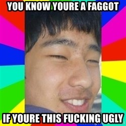 Tony Liu - YOU KNOW YOURE A FAGGOT IF YOURE THIS FUCKING UGLY