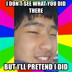 Tony Liu - I don't see what you did there but i'll pretend i did
