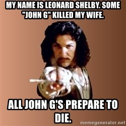 "Prepare To Die - My name is leonard shelby. some ""john g"" killed my wife. all john g's prepare to die."