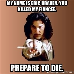 Prepare To Die - my name is eric draven. you killed my fiancee. prepare to die.