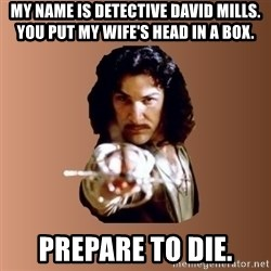 Prepare To Die - my name is Detective David Mills. you put my wife's head in a box. prepare to die.