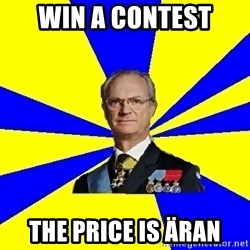 King of Sweden - Win a contest the price is äran