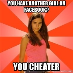 Jealous Girl - you have another girl on facebook? you cheater