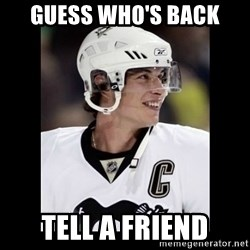sidney crosby - GUESS WHO'S BACK TELL A FRIEND