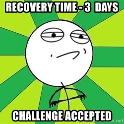 Challenge Accepted 2 - recovery time - 3  days challenge accepted