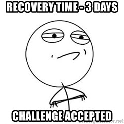 Challenge Accepted HD 1 - recovery time - 3 days challenge accepted