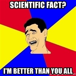 journalist - scientific fact? I'm better than you all
