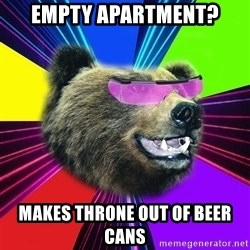 Party Bear - EMPTY APARTMENT? MAKES THRONE OUT OF BEER CANS