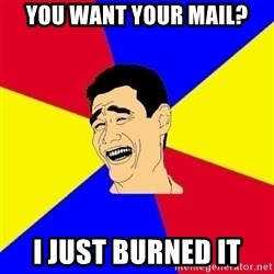 journalist - you want your mail? I just burned it
