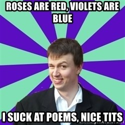 Pick Up Perv - roses are red, violets are blue i suck at poems, nice tits