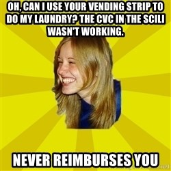 Trologirl - oh, can I use your vending strip to do my laundry? The CVC in the scili wasn't working. never reimburses you