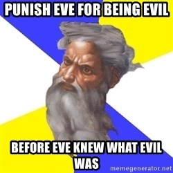 Advice God - Punish eve for being evil before eve knew what evil was