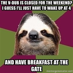 Just-Lazy-Sloth - the v-dub is closed for the weekend? I guess I'll just have to wake up at 4 and have breakfast at the gate