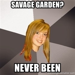 Musically Oblivious 8th Grader - savage garden? never been