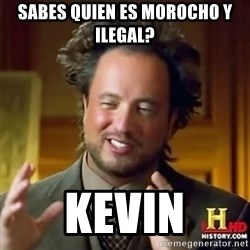 Alien guy - sabes quien es morocho y ilegal? kevin