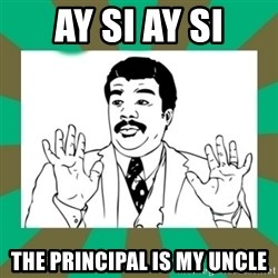 AY SI AY - AY SI AY SI The principal is my uncle