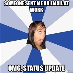 Annoying Facebook Girl - Someone sent me an email at work omg, status update