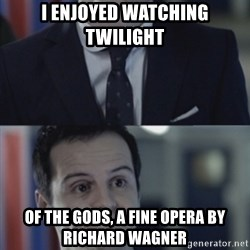 Misleading Moriarty - I ENJOYED WATCHING TWILIGHT OF THE GODS, A FINE OPERA BY RICHARD WAGNER