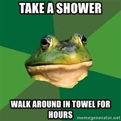 Foul Bachelor Frog - Take a Shower Walk around in towel for hours