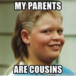 cjhanks - My parents Are cousins